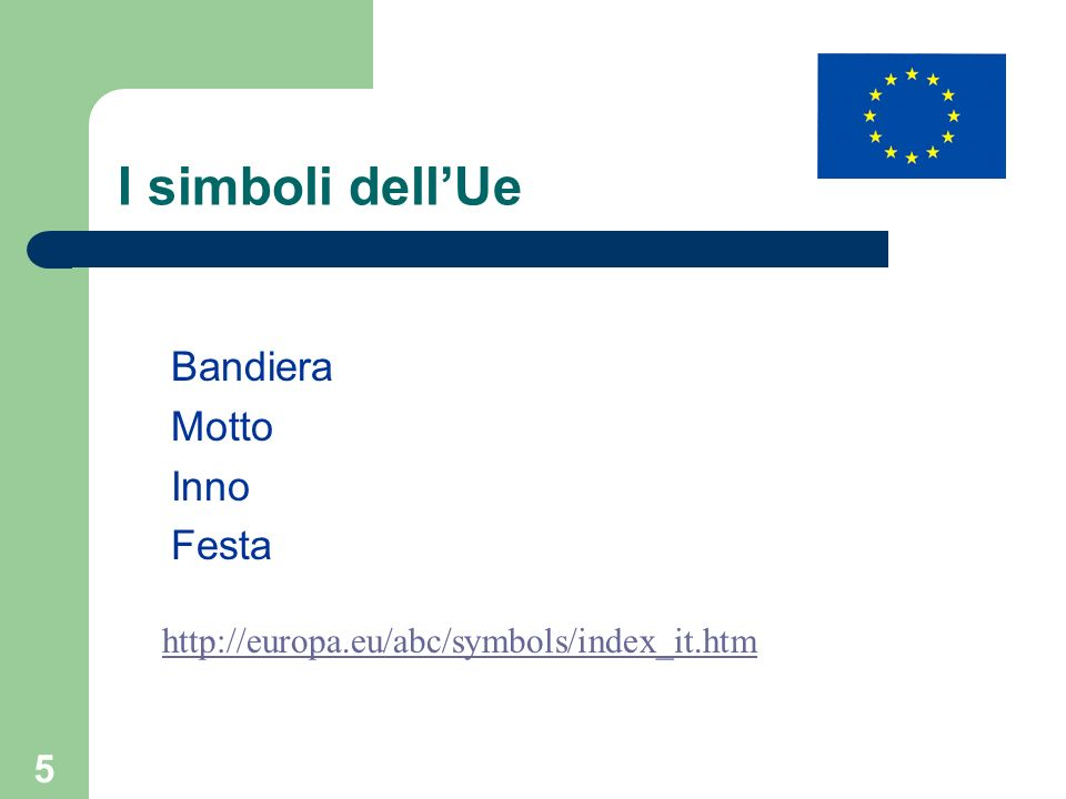 5 I simboli dellUe Bandiera Motto Inno Festa http://europa.eu/abc/symbols/index_it.htm