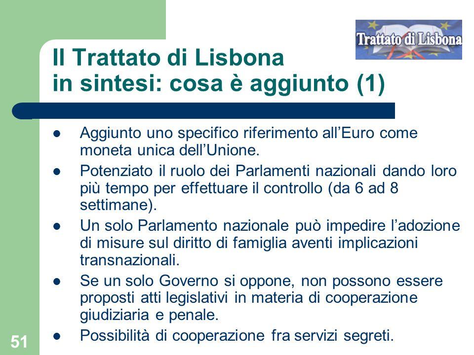 51 Il Trattato di Lisbona in sintesi: cosa è aggiunto (1) Aggiunto uno specifico riferimento allEuro come moneta unica dellUnione. Potenziato il ruolo