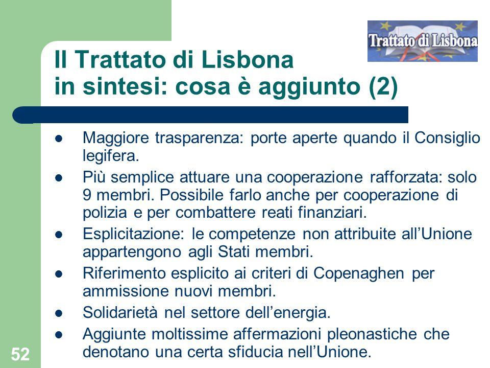 52 Il Trattato di Lisbona in sintesi: cosa è aggiunto (2) Maggiore trasparenza: porte aperte quando il Consiglio legifera. Più semplice attuare una co