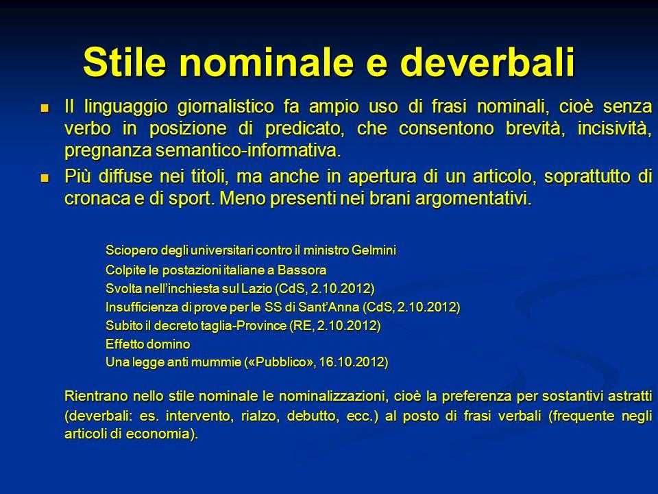Stile nominale e deverbali Il linguaggio giornalistico fa ampio uso di frasi nominali, cioè senza verbo in posizione di predicato, che consentono brev