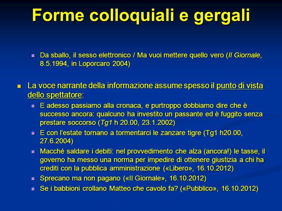 Forme colloquiali e gergali Da sballo, il sesso elettronico / Ma vuoi mettere quello vero (Il Giornale, 8.5.1994, in Loporcaro 2004) Da sballo, il ses