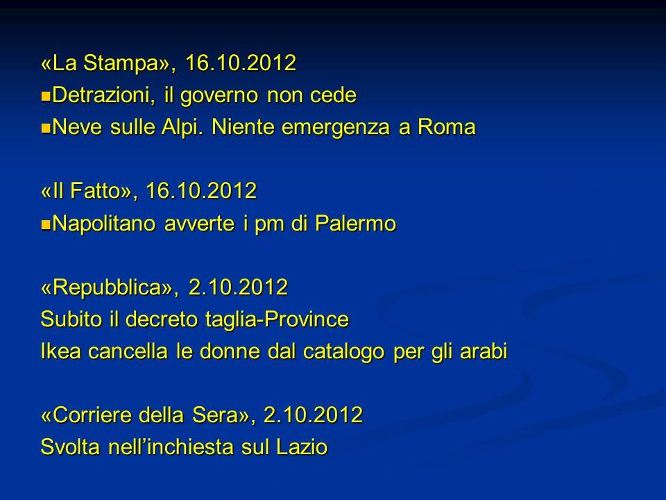 «La Stampa», 16.10.2012 Detrazioni, il governo non cede Detrazioni, il governo non cede Neve sulle Alpi. Niente emergenza a Roma Neve sulle Alpi. Nien