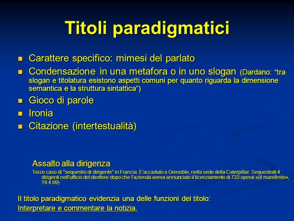 Titoli paradigmatici Carattere specifico: mimesi del parlato Carattere specifico: mimesi del parlato Condensazione in una metafora o in uno slogan (Da