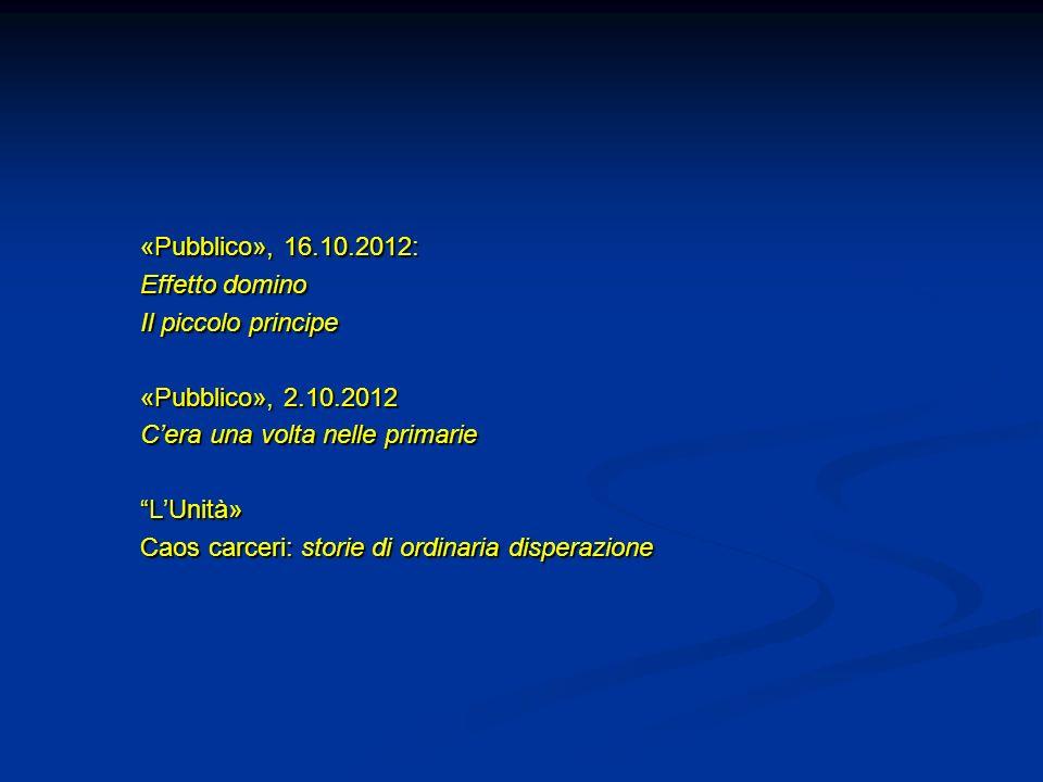 «Pubblico», 16.10.2012: Effetto domino Il piccolo principe «Pubblico», 2.10.2012 Cera una volta nelle primarie LUnità»LUnità» Caos carceri: storie di