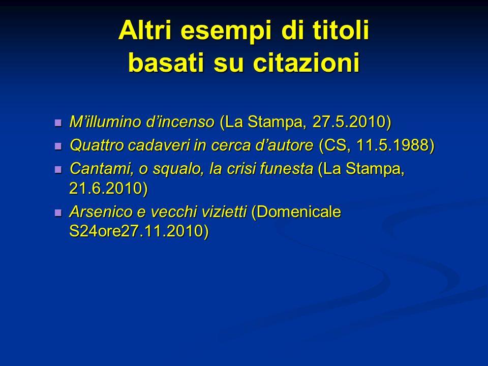 Altri esempi di titoli basati su citazioni Millumino dincenso (La Stampa, 27.5.2010) Millumino dincenso (La Stampa, 27.5.2010) Quattro cadaveri in cer