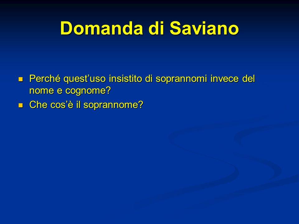 Domanda di Saviano Perché questuso insistito di soprannomi invece del nome e cognome? Perché questuso insistito di soprannomi invece del nome e cognom