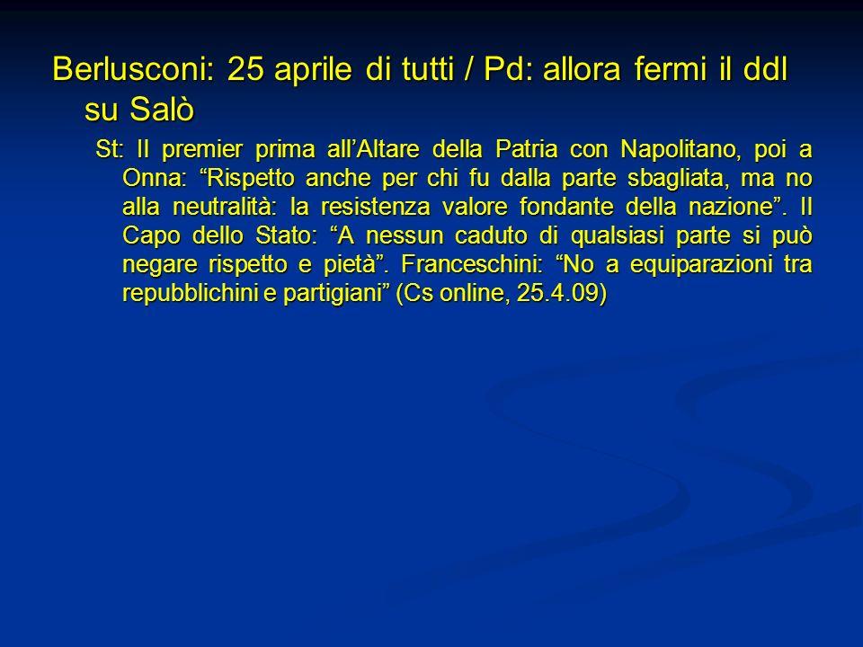 Berlusconi: 25 aprile di tutti / Pd: allora fermi il ddl su Salò St: Il premier prima allAltare della Patria con Napolitano, poi a Onna: Rispetto anch
