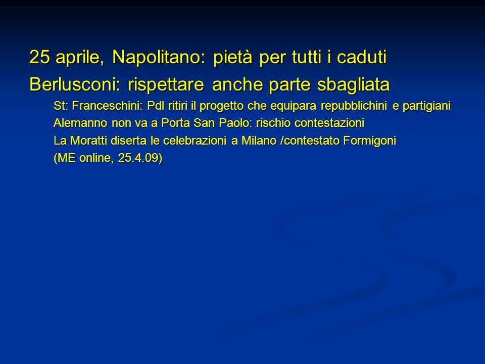 25 aprile, Napolitano: pietà per tutti i caduti Berlusconi: rispettare anche parte sbagliata St: Franceschini: Pdl ritiri il progetto che equipara rep