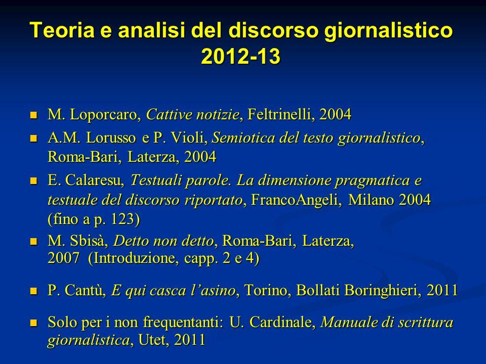 Teoria e analisi del discorso giornalistico 2012-13 M. Loporcaro, Cattive notizie, Feltrinelli, 2004 M. Loporcaro, Cattive notizie, Feltrinelli, 2004