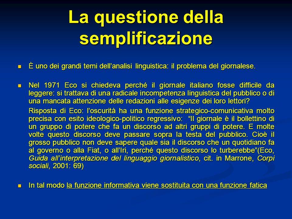 La questione della semplificazione È uno dei grandi temi dellanalisi linguistica: il problema del giornalese. È uno dei grandi temi dellanalisi lingui