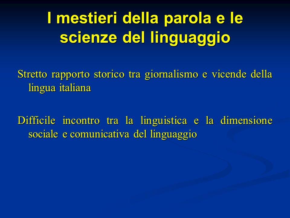 I mestieri della parola e le scienze del linguaggio Stretto rapporto storico tra giornalismo e vicende della lingua italiana Difficile incontro tra la