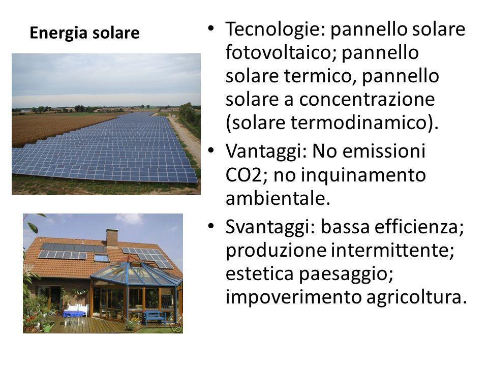 Energia solare Tecnologie: pannello solare fotovoltaico; pannello solare termico, pannello solare a concentrazione (solare termodinamico). Vantaggi: N