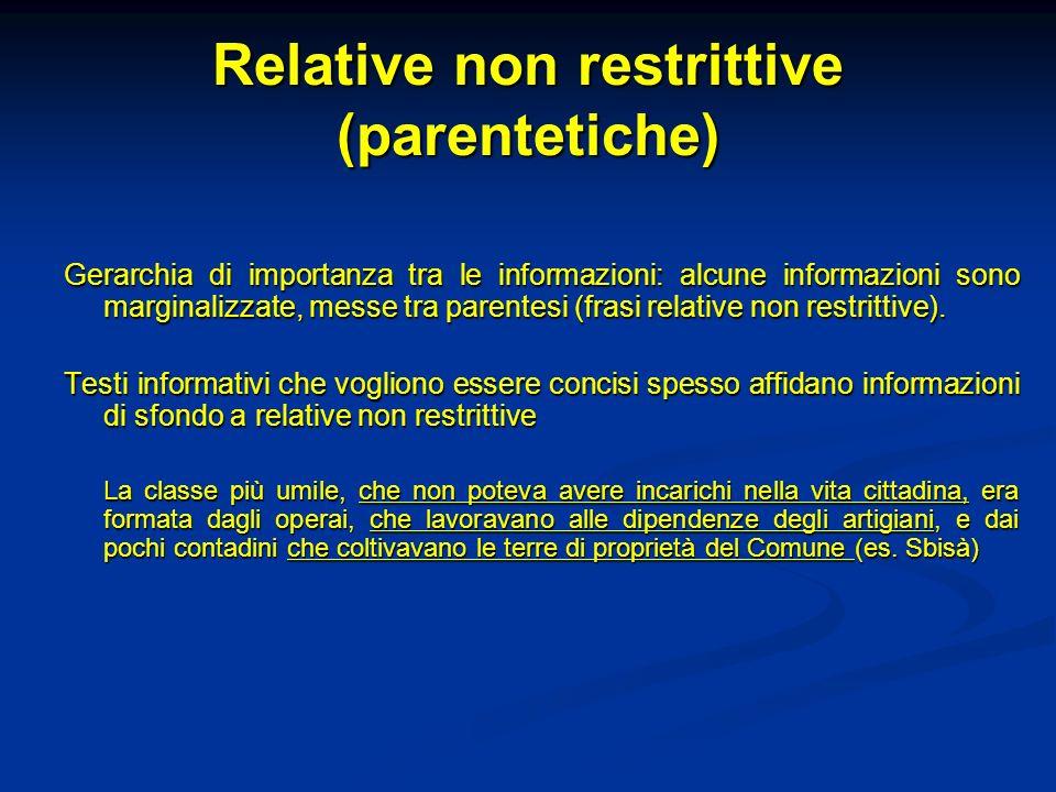 Relative non restrittive (parentetiche) Gerarchia di importanza tra le informazioni: alcune informazioni sono marginalizzate, messe tra parentesi (fra