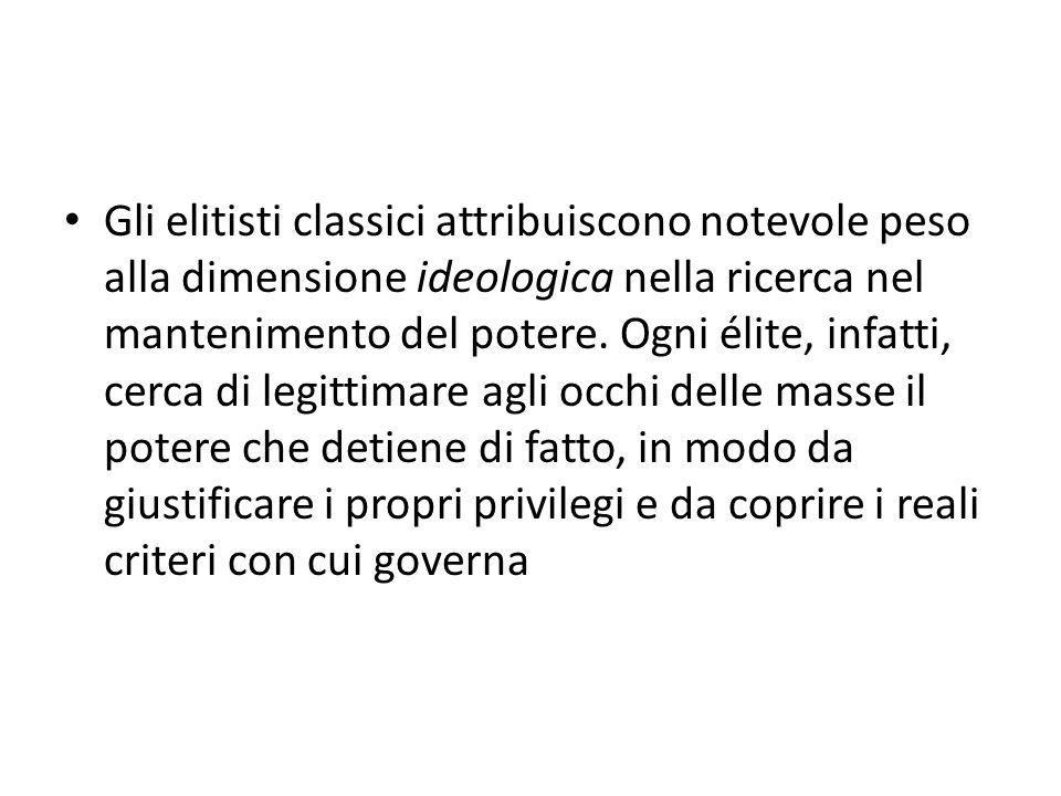 Gli elitisti classici attribuiscono notevole peso alla dimensione ideologica nella ricerca nel mantenimento del potere. Ogni élite, infatti, cerca di