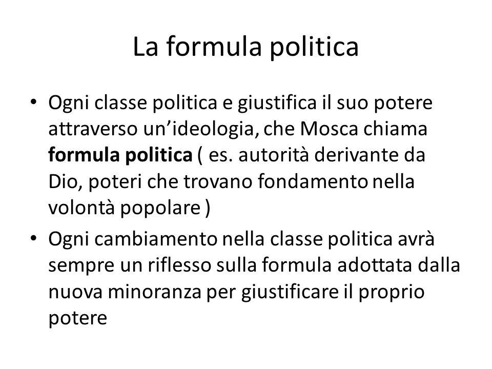 La formula politica Ogni classe politica e giustifica il suo potere attraverso unideologia, che Mosca chiama formula politica ( es. autorità derivante