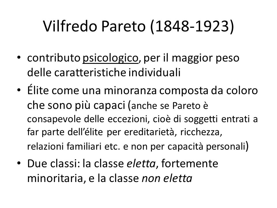 Vilfredo Pareto (1848-1923) contributo psicologico, per il maggior peso delle caratteristiche individuali Élite come una minoranza composta da coloro