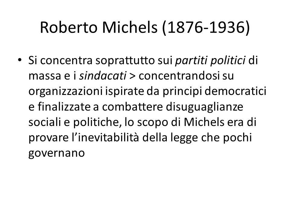 Roberto Michels (1876-1936) Si concentra soprattutto sui partiti politici di massa e i sindacati > concentrandosi su organizzazioni ispirate da princi