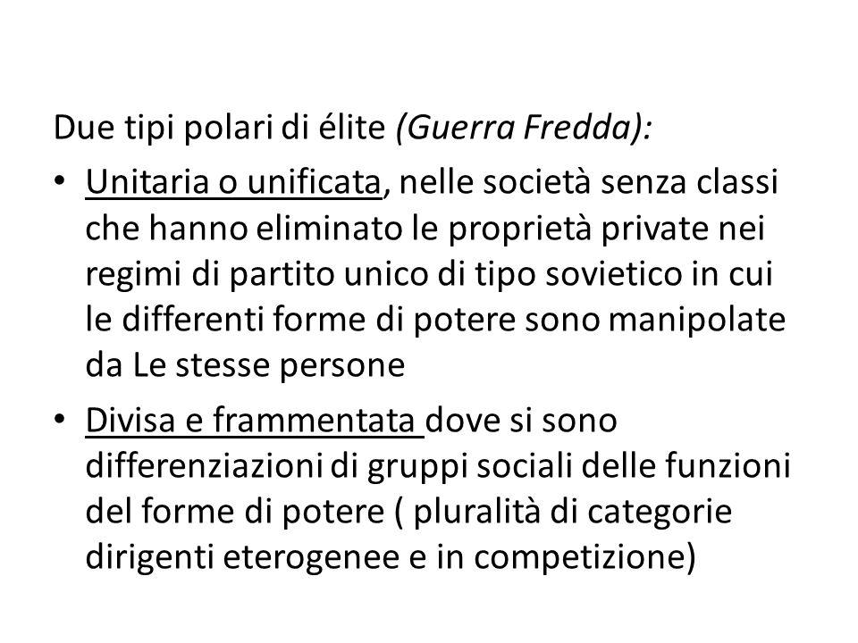 Due tipi polari di élite (Guerra Fredda): Unitaria o unificata, nelle società senza classi che hanno eliminato le proprietà private nei regimi di part