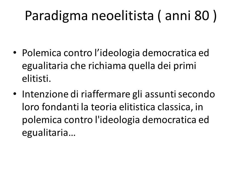 Paradigma neoelitista ( anni 80 ) Polemica contro lideologia democratica ed egualitaria che richiama quella dei primi elitisti. Intenzione di riafferm