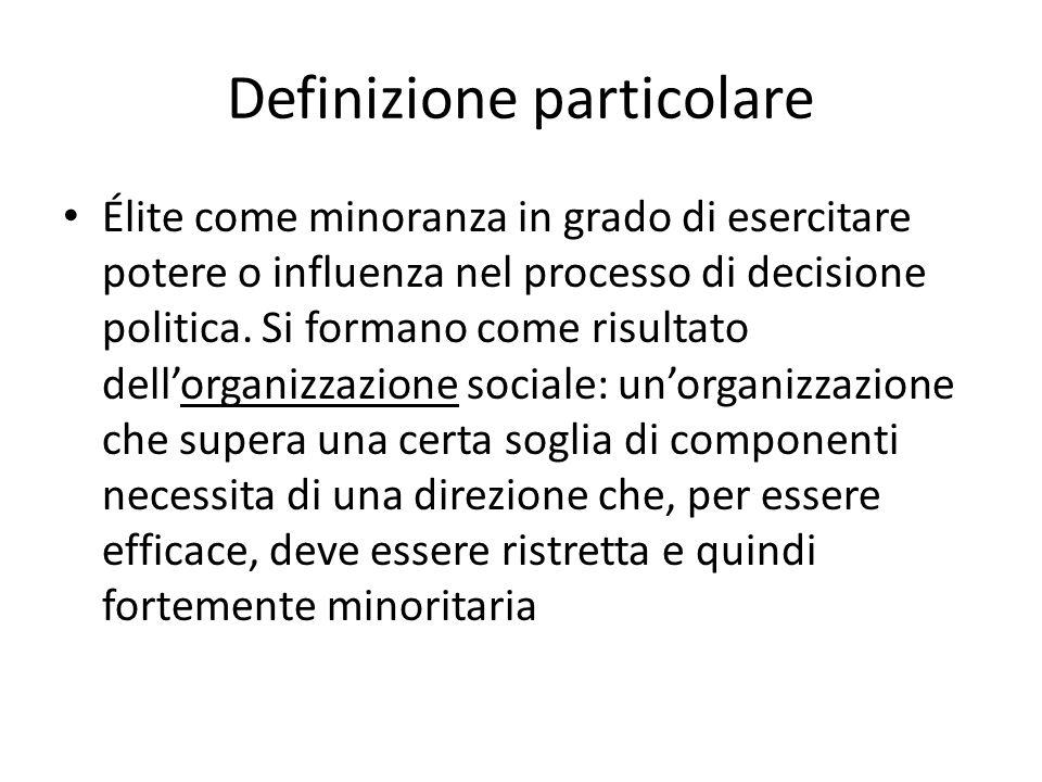Definizione particolare Élite come minoranza in grado di esercitare potere o influenza nel processo di decisione politica. Si formano come risultato d