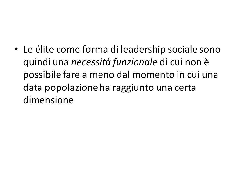 Le élite come forma di leadership sociale sono quindi una necessità funzionale di cui non è possibile fare a meno dal momento in cui una data popolazi