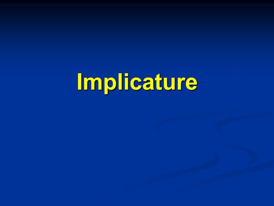 Implicatura conversazionale rivela qualcosa che non viene detto ma fatto intendere utilizzando il contesto della conversazione rivela qualcosa che non viene detto ma fatto intendere utilizzando il contesto della conversazione Occasionale, legata al contesto di enunciazione Occasionale, legata al contesto di enunciazione Ha origine nei principi generali che regolano linterazione comunicativa Ha origine nei principi generali che regolano linterazione comunicativa Minimalismo semantico Minimalismo semantico Implicatura convenzionale rivela qualcosa che non viene detto ma fatto intendere utilizzando convenzioni linguistiche Legata allimpiego di certe parole, dotate di più significati (es.: e, con valore di congiunzione e di avversativo: E proprio tu me lo dici.