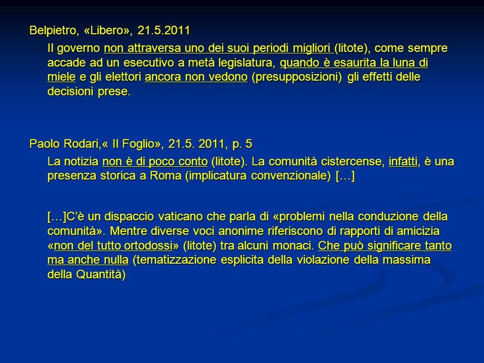 Belpietro, «Libero», 21.5.2011 Il governo non attraversa uno dei suoi periodi migliori (litote), come sempre accade ad un esecutivo a metà legislatura