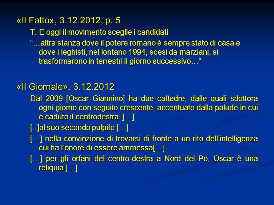 «Il Fatto», 3.12.2012, p. 5 T. E oggi il movimento sceglie i candidati …altra stanza dove il potere romano è sempre stato di casa e dove i leghisti, n