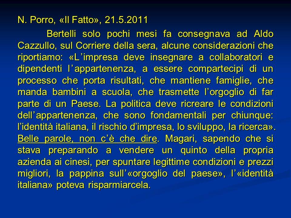 N. Porro, «Il Fatto», 21.5.2011 Bertelli solo pochi mesi fa consegnava ad Aldo Cazzullo, sul Corriere della sera, alcune considerazioni che riportiamo