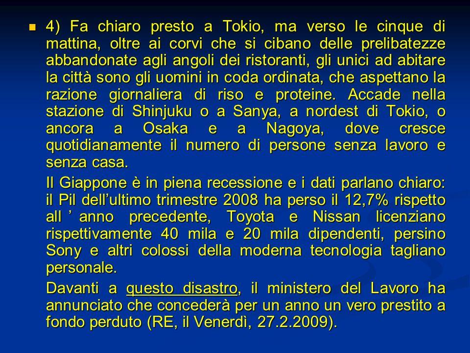 4) Fa chiaro presto a Tokio, ma verso le cinque di mattina, oltre ai corvi che si cibano delle prelibatezze abbandonate agli angoli dei ristoranti, gl