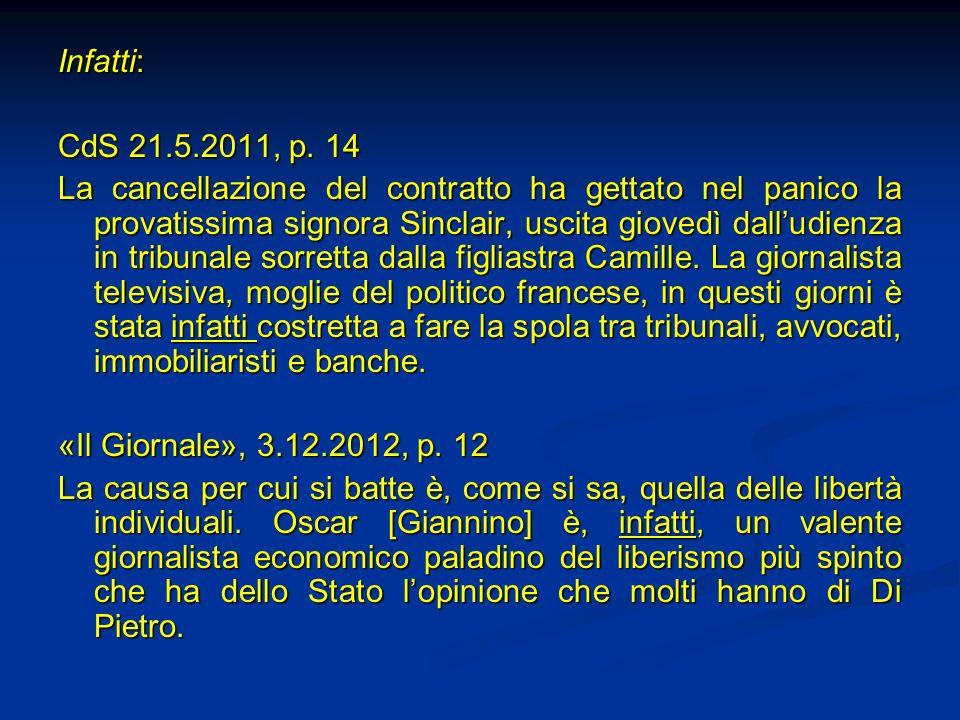 Infatti: CdS 21.5.2011, p. 14 La cancellazione del contratto ha gettato nel panico la provatissima signora Sinclair, uscita giovedì dalludienza in tri