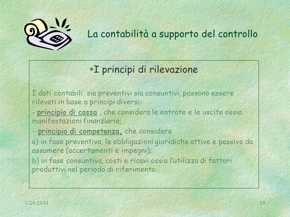 1/26/201419 La contabilità a supporto del controllo I principi di rilevazione I dati contabili, sia preventivi sia consuntivi, possono essere rilevati