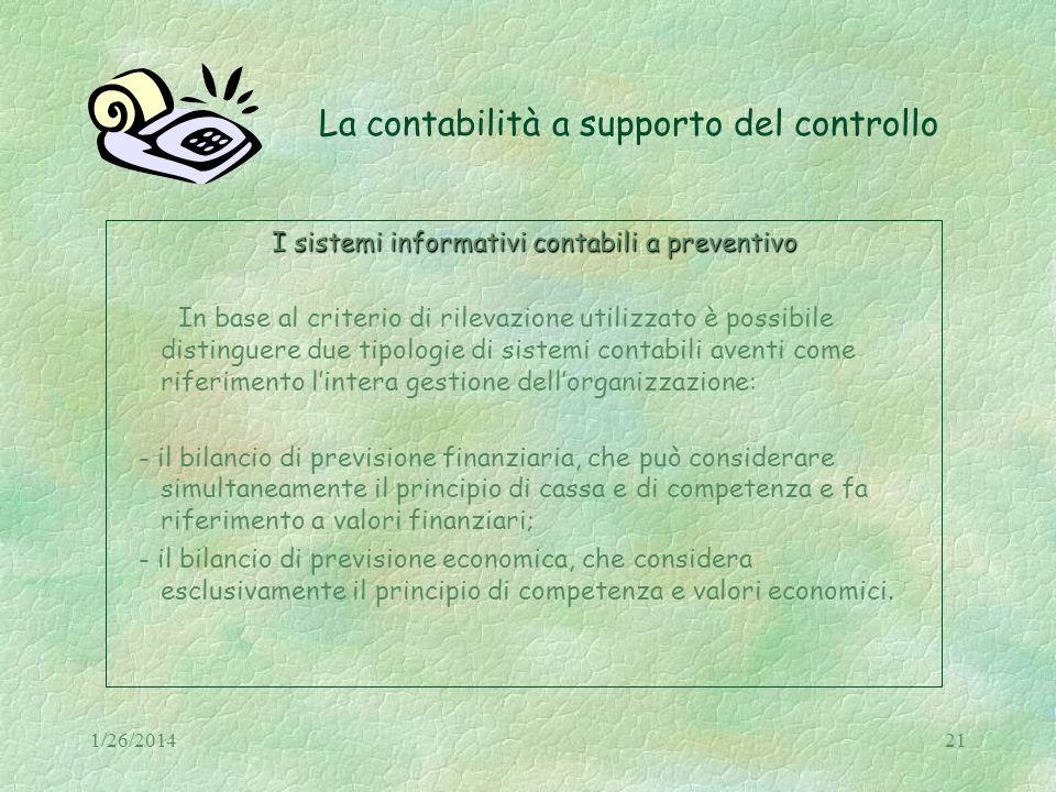 1/26/201421 La contabilità a supporto del controllo I sistemi informativi contabili a preventivo In base al criterio di rilevazione utilizzato è possi