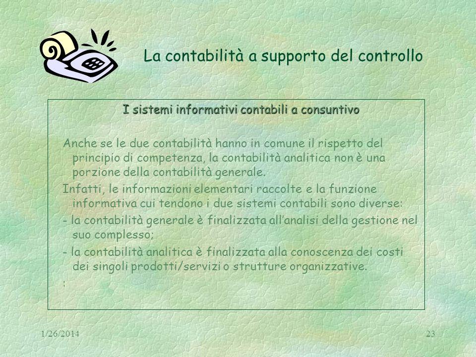 1/26/201423 La contabilità a supporto del controllo I sistemi informativi contabili a consuntivo Anche se le due contabilità hanno in comune il rispet