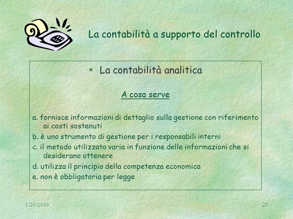 1/26/201425 La contabilità a supporto del controllo La contabilità analitica A cosa serve a. fornisce informazioni di dettaglio sulla gestione con rif