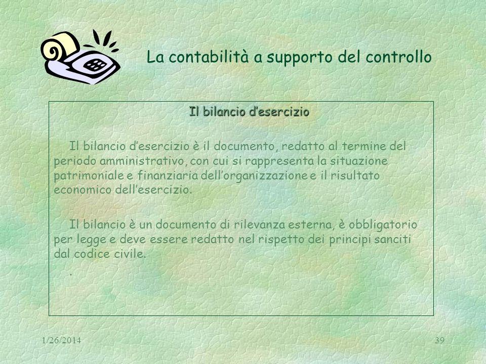 1/26/201439 La contabilità a supporto del controllo Il bilancio desercizio Il bilancio desercizio è il documento, redatto al termine del periodo ammin