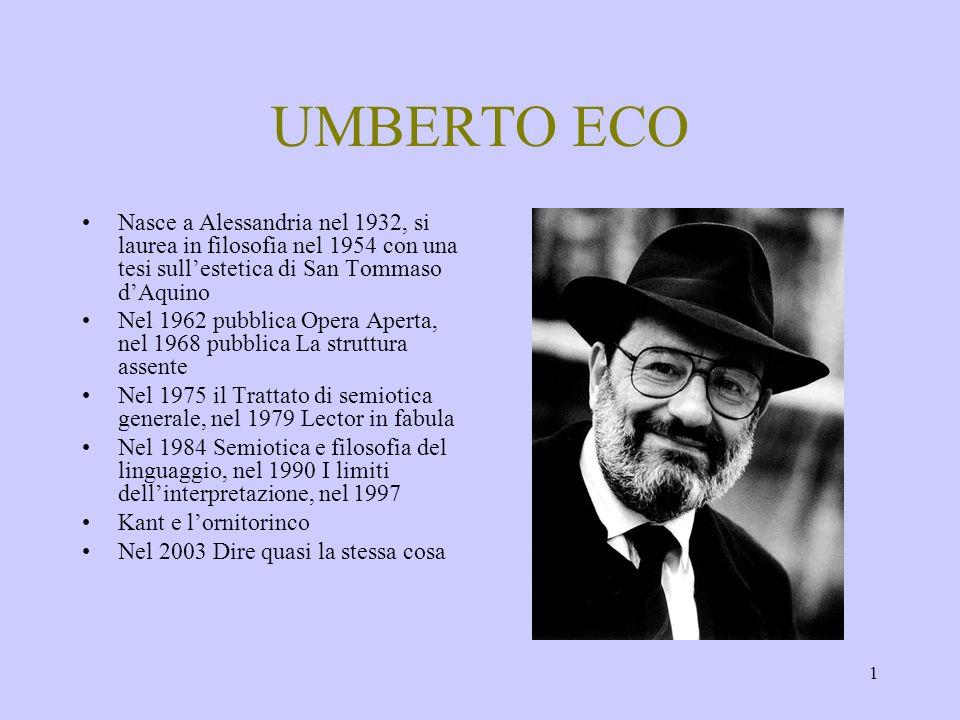 1 UMBERTO ECO Nasce a Alessandria nel 1932, si laurea in filosofia nel 1954 con una tesi sullestetica di San Tommaso dAquino Nel 1962 pubblica Opera A