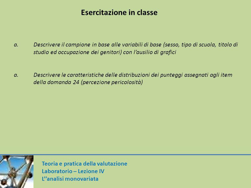 Esercitazione in classe a.Descrivere il campione in base alle variabili di base (sesso, tipo di scuola, titolo di studio ed occupazione dei genitori)