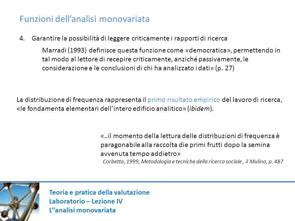 Funzioni dellanalisi monovariata 4. Garantire la possibilità di leggere criticamente i rapporti di ricerca Marradi (1993) definisce questa funzione co