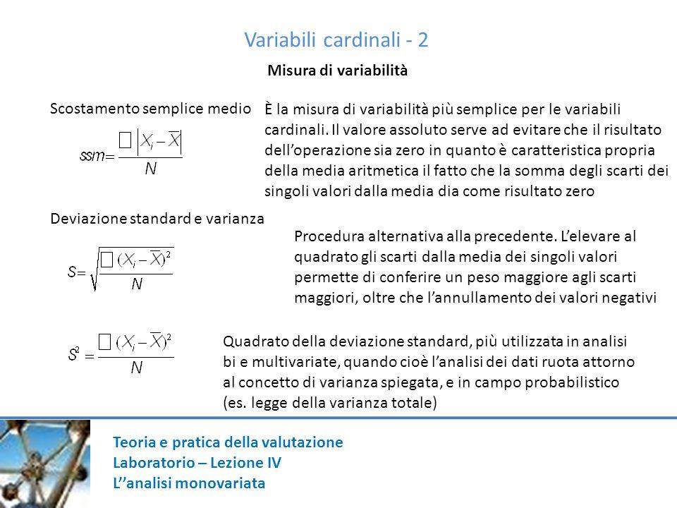 Misura di variabilità Deviazione standard e varianza Scostamento semplice medio Variabili cardinali - 2 È la misura di variabilità più semplice per le