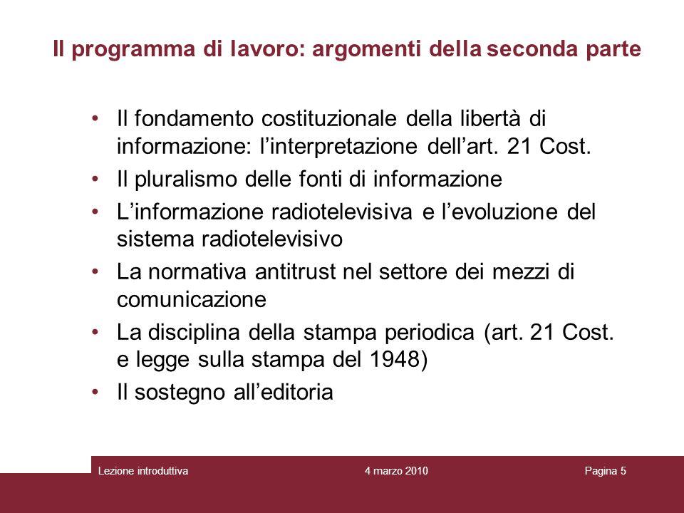4 marzo 2010Lezione introduttivaPagina 5 Il programma di lavoro: argomenti della seconda parte Il fondamento costituzionale della libertà di informazione: linterpretazione dellart.