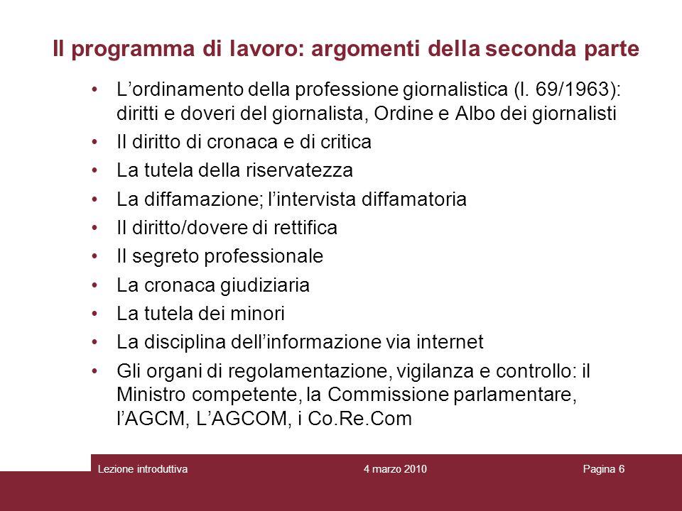 4 marzo 2010Lezione introduttivaPagina 6 Il programma di lavoro: argomenti della seconda parte Lordinamento della professione giornalistica (l.