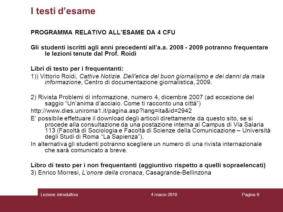 4 marzo 2010Lezione introduttivaPagina 9 PROGRAMMA RELATIVO ALLESAME DA 4 CFU Gli studenti iscritti agli anni precedenti all a.a.