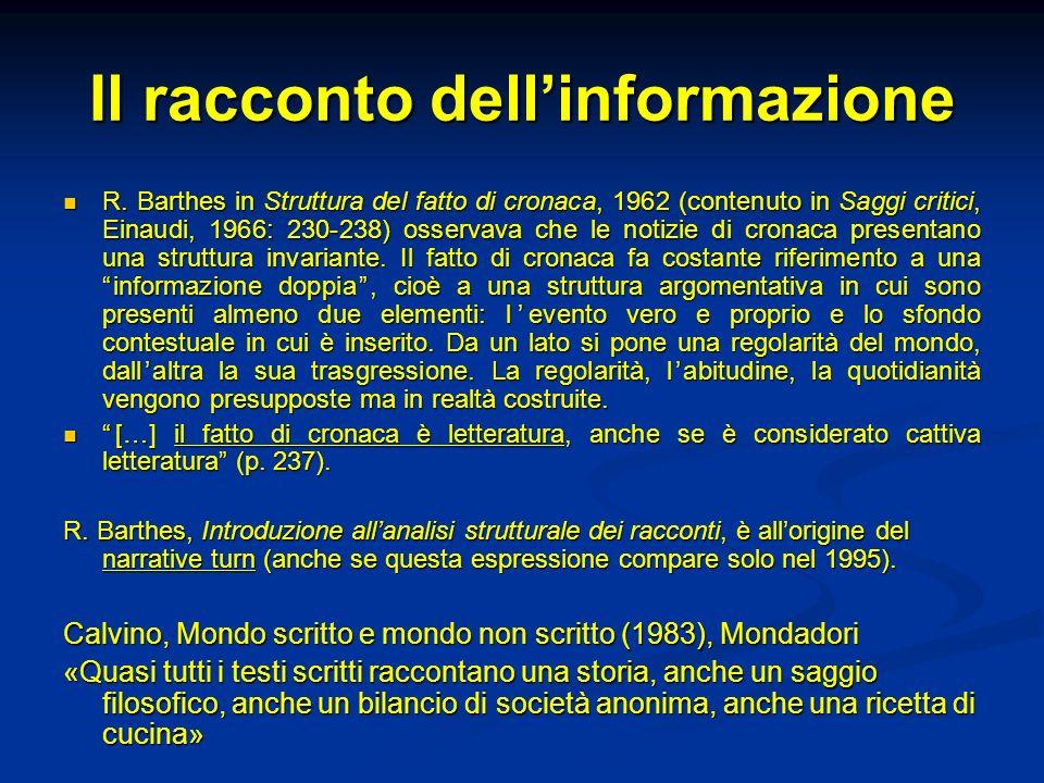 Il racconto dellinformazione R. Barthes in Struttura del fatto di cronaca, 1962 (contenuto in Saggi critici, Einaudi, 1966: 230-238) osservava che le