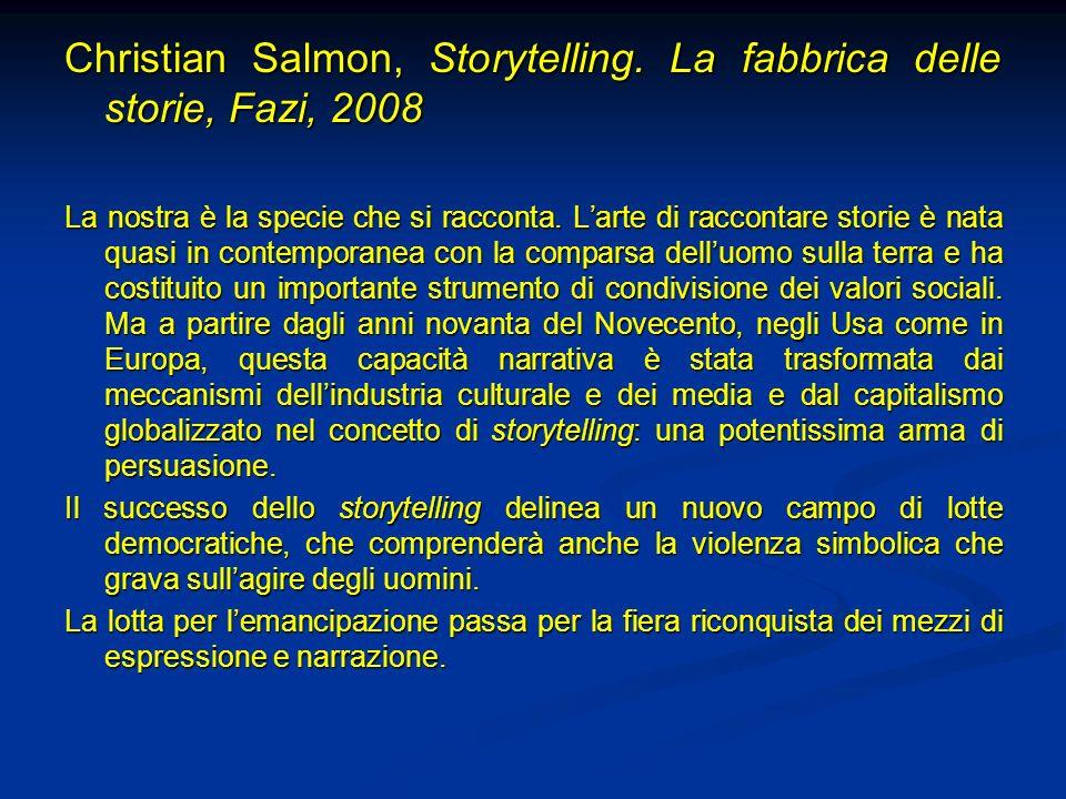 Christian Salmon, Storytelling. La fabbrica delle storie, Fazi, 2008 La nostra è la specie che si racconta. Larte di raccontare storie è nata quasi in