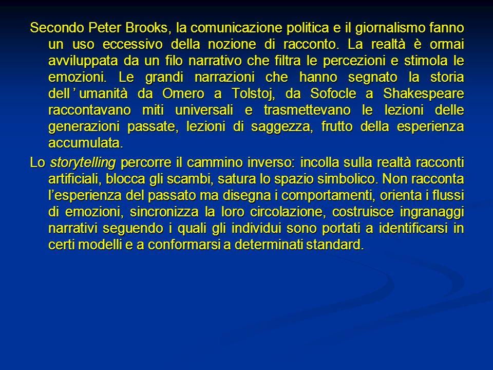 Secondo Peter Brooks, la comunicazione politica e il giornalismo fanno un uso eccessivo della nozione di racconto. La realtà è ormai avviluppata da un