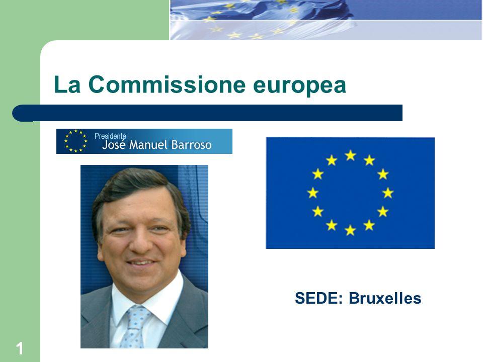 1 La Commissione europea SEDE: Bruxelles