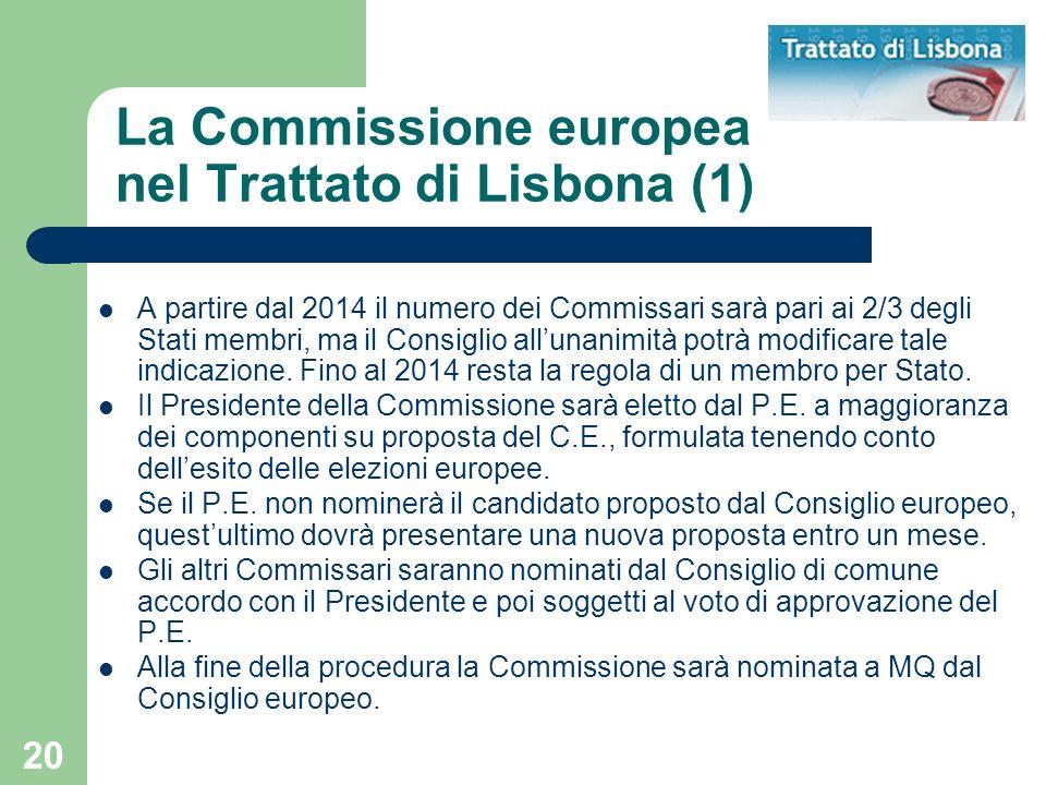 20 La Commissione europea nel Trattato di Lisbona (1) A partire dal 2014 il numero dei Commissari sarà pari ai 2/3 degli Stati membri, ma il Consiglio allunanimità potrà modificare tale indicazione.