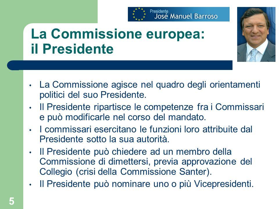 5 La Commissione europea: il Presidente La Commissione agisce nel quadro degli orientamenti politici del suo Presidente. Il Presidente ripartisce le c