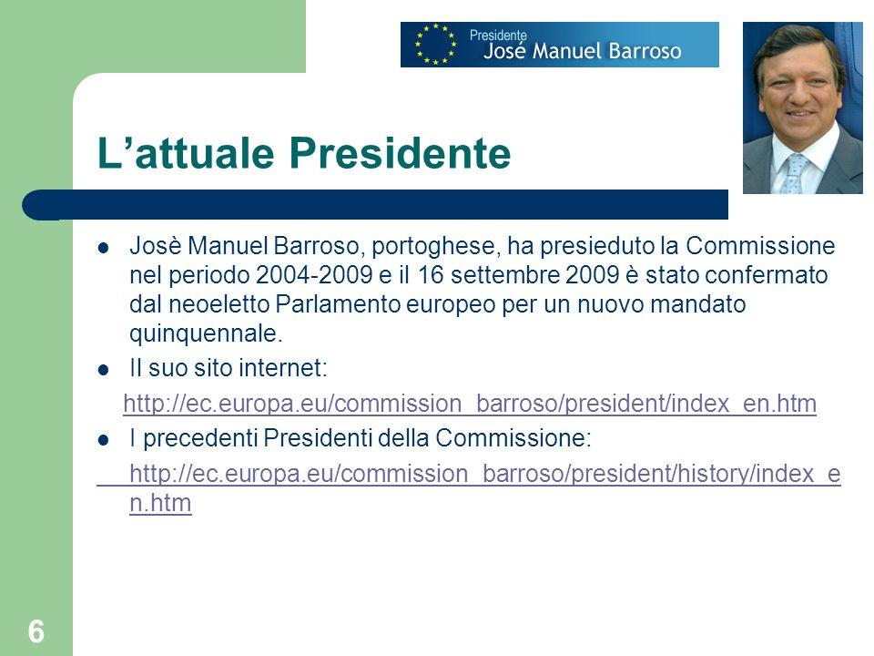6 Lattuale Presidente Josè Manuel Barroso, portoghese, ha presieduto la Commissione nel periodo 2004-2009 e il 16 settembre 2009 è stato confermato dal neoeletto Parlamento europeo per un nuovo mandato quinquennale.